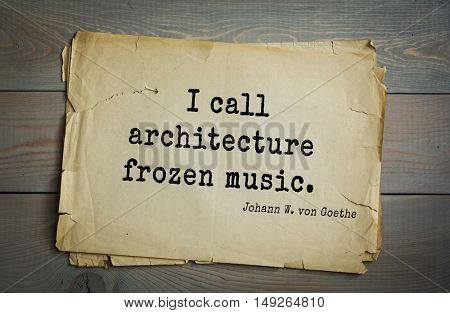 TOP-200. Aphorism by Johann Wolfgang von Goethe - German poet, statesman, philosopher and naturalist.I call architecture frozen music.