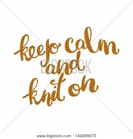 Keep calm and knit on. Knitting. Lettering. Isolated vector object on white background.