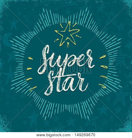 You are a super star. Hand drawn inspiration quote.