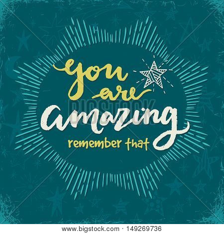 You are amazing. Remember that. Hand drawn lettering.