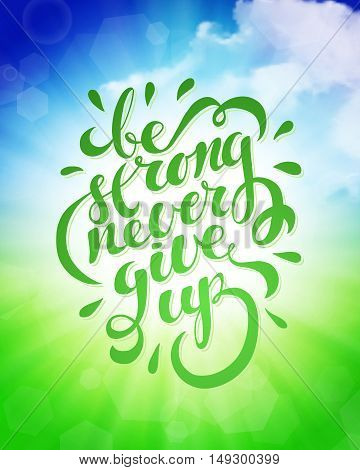 Be strong never give up, motivational quote, vector illustration