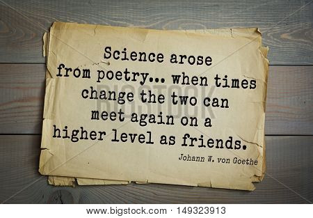TOP-200 Aphorism by Johann Wolfgang von Goethe - German poet, statesman, philosopher and naturalist. Science arose from poetry... when times change the two can meet again on a higher level as friends.