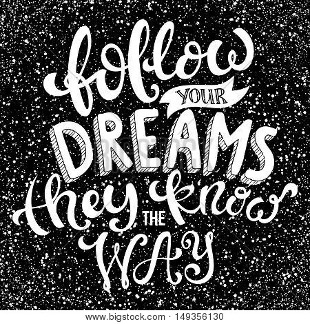Follow your dreams they know the way poster with hand-drawn lettering, vector illustration