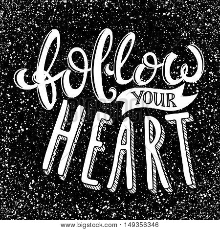 Follow your heart, poster with hand drawn lettering, vector illustration