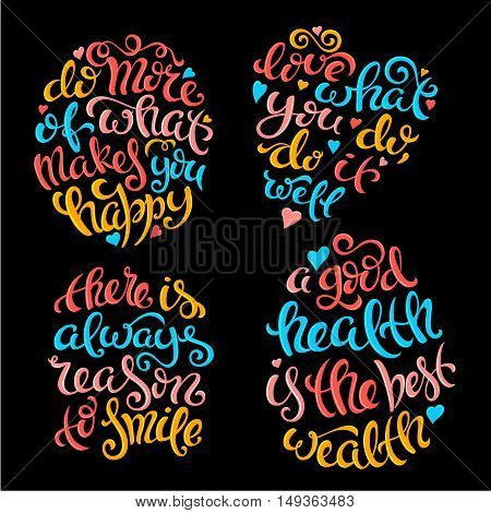 Set of quotes. Do more of what makes you happy. Love what you do, do it well. There is always reason to smile. A good health is the best wealth. Vector illustration with hand-drawn lettering.