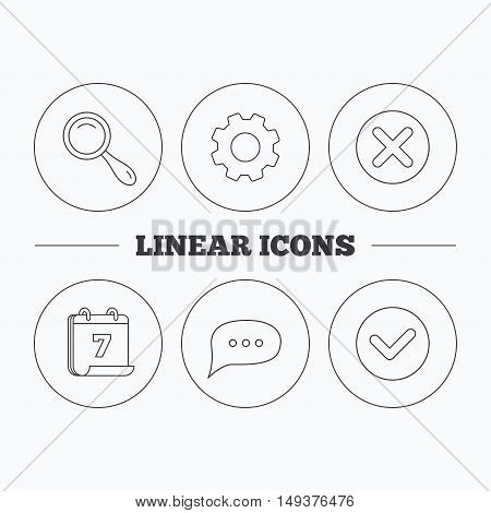 Delete, check and chat speech bubble icons. Magnifier linear sign. Flat cogwheel and calendar symbols. Linear icons in circle buttons. Vector
