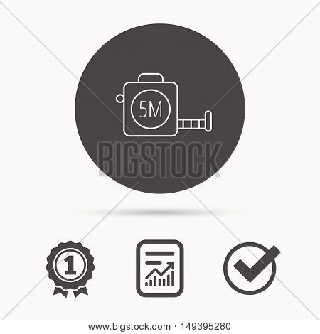 Tape measurement icon. Roll ruler sign. Report document, winner award and tick. Round circle button with icon. Vector