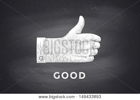 Vintage drawing of hand sign giving ok or thumbs up in engraving retro style, drawing on chalkboard with text Good. Old drawn thumbs up for sign, information sign and navigation. Vector Illustration