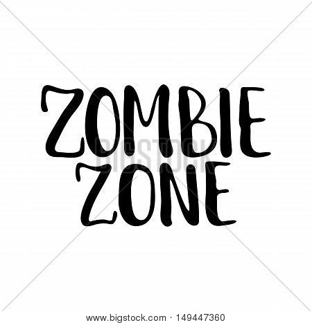 Zombie zone - Halloween party hand drawn lettering phrase, isolated on the white. Fun brush ink inscription for photo overlays, typography greeting card or t-shirt print, flyer, poster design