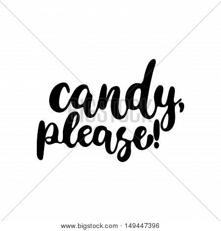 Candy, please - Halloween party hand drawn lettering phrase, isolated on the white. Fun brush ink inscription for photo overlays, typography greeting card or t-shirt print, flyer, poster design