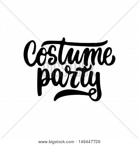 Costume party - Halloween party hand drawn lettering phrase, isolated on the white. Fun brush ink inscription for photo overlays, typography greeting card or t-shirt print, flyer, poster design