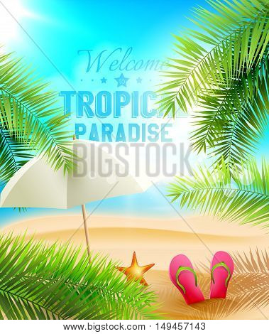 Welcome to Tropical Paradise - vector background with palm leaves flip flops and parasol on the beach