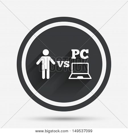 Player vs PC sign icon. Games human symbol. Circle flat button with shadow and border. Vector