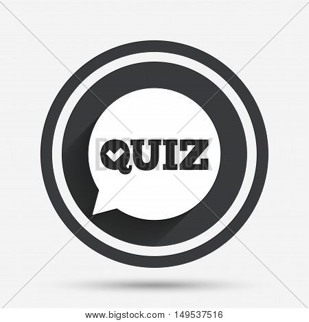 Quiz check in speech bubble sign icon. Questions and answers game symbol. Circle flat button with shadow and border. Vector