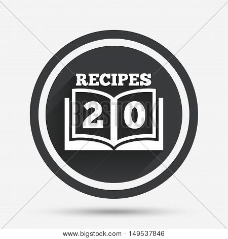 Cookbook sign icon. 20 Recipes book symbol. Circle flat button with shadow and border. Vector