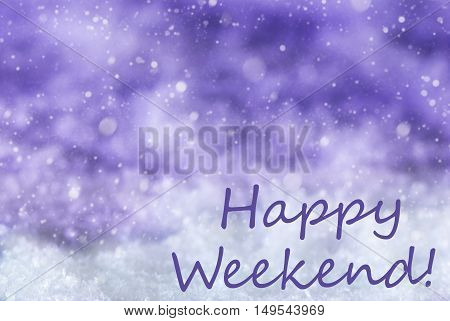 English Text Happy Weekend. Purple Christmas Background Or Texture With Snow And Snowflakes. Copy Space For Your Text Here