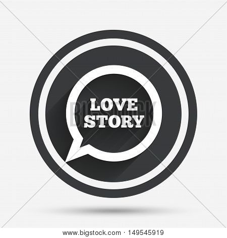 Love story speech bubble sign icon. Engagement symbol. Circle flat button with shadow and border. Vector