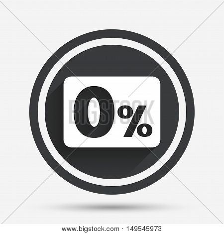 Zero percent sign icon. Zero credit symbol. Best offer. Circle flat button with shadow and border. Vector