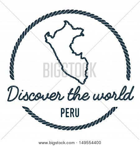 Peru Map Outline. Vintage Discover The World Rubber Stamp With Peru Map. Hipster Style Nautical Rubb
