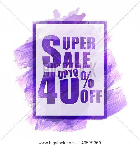 Stylish Super Sale Flyer, Banner, Pamphlet, Poster, Discount Upto 40% Off, Vector illustration with abstract paint stroke.