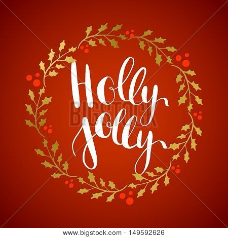 Holly Jolly! Red vector greeting card with hand written whitecalligraphic Christmas wishes phrase in decorative wreath frame from gold holly berry leaves. Poster, card, mug, sticker decor.
