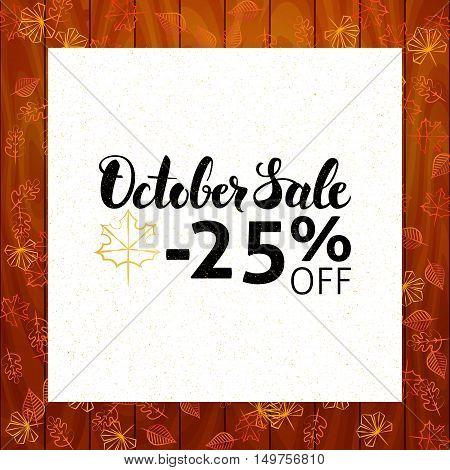 October Sale over Wooden Background. Vector Autumn 25 Off Discount Illustration. Modern Lettering Design.