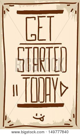 Get started today. Motivation. Text lettering of an inspirational quote. Creative poster.