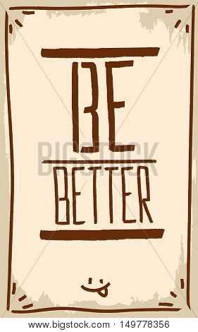 Be better. Motivation. Text lettering of an inspirational quote. Creative poster.