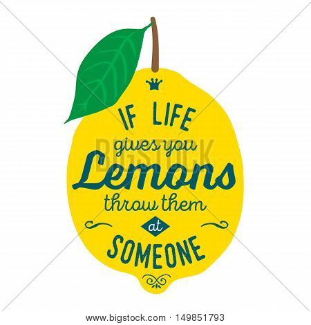 Motivation quote about lemons. Vector llustration for t-shirt, greeting card, poster or bag design. If life gives you lemons throw them at someone
