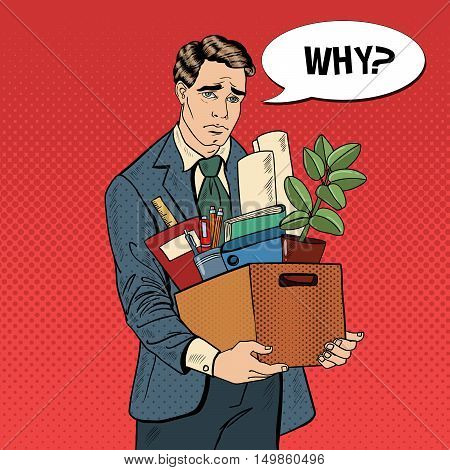 Fired Frustrated Pop Art Businessman with Box of Personal Items. Vector illustration