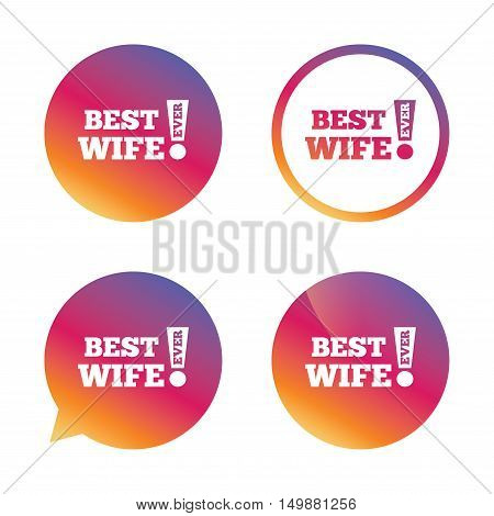 Best wife ever sign icon. Award symbol. Exclamation mark. Gradient buttons with flat icon. Speech bubble sign. Vector
