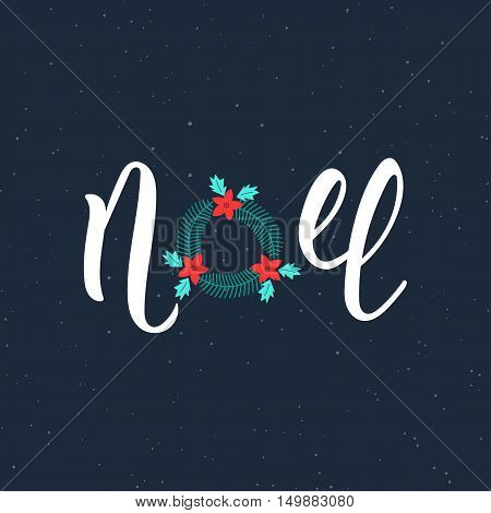 Noel handwriting modern inscription. Lettering Noel text with Christmas wreath. Holiday design art print for posters greeting cards design. Vector illustration
