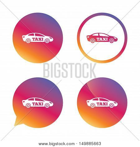 Taxi car sign icon. Sedan saloon symbol. Transport. Gradient buttons with flat icon. Speech bubble sign. Vector