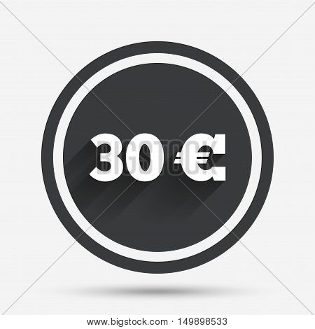 30 Euro sign icon. EUR currency symbol. Money label. Circle flat button with shadow and border. Vector