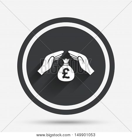 Protection money bag sign icon. Hands protect cash in Pounds symbol. Money or savings insurance. Circle flat button with shadow and border. Vector