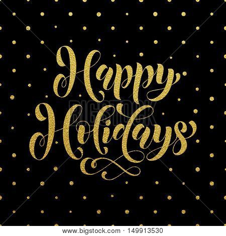 Happy Holidays Gold glitter ornate lettering for greeting card or invitations to celebrate Christmas, New Year. Hand drawn text. Vector illustration
