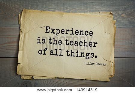 TOP-25. Aphorism by Gaius Julius Caesar - Roman statesman and political leader, military leader and writer, consul, dictator, great Pontiff.Experience is the teacher of all things.