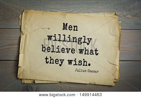 TOP-25. Aphorism by Gaius Julius Caesar - Roman statesman and political leader, military leader and writer, consul, dictator, great Pontiff.Men willingly believe what they wish.