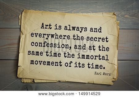 TOP-40. Aphorism by Karl Heinrich Marx (1818 - 1883) - German philosopher. Art is always and everywhere the secret confession, and at the same time the immortal movement of its time.