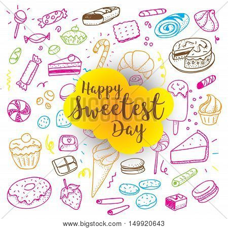 Happy sweetest day. Greeting card or background with hand drawn sweets. Usable for greeting cards, backgrounds, posters.