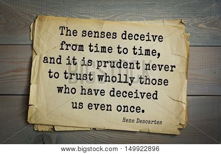 TOP-30. Aphorism by Rene Descartes - French philosopher, mathematician, engineer. The senses deceive from time to time, and it is prudent never to trust wholly those who have deceived us even once.