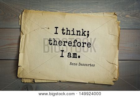 TOP-30. Aphorism by Rene Descartes - French philosopher, mathematician, engineer, physicist and physiologist.I think; therefore I am.