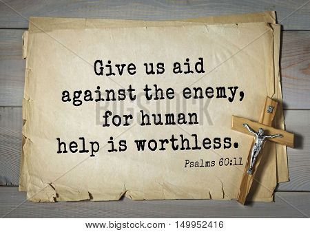 TOP-1000. Bible verses from Psalms.Give us aid against the enemy, for human help is worthless.