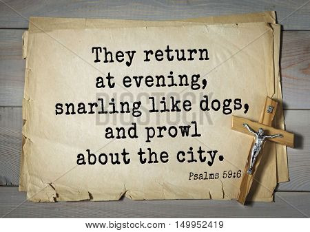 TOP-1000. Bible verses from Psalms.They return at evening, snarling like dogs, and prowl about the city.