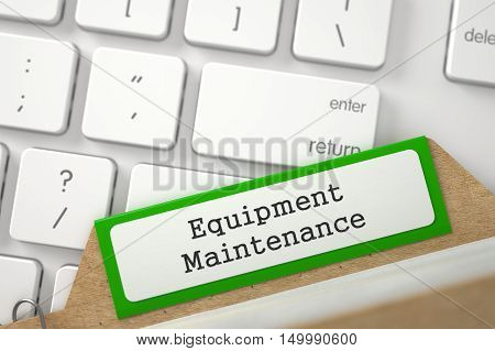 Equipment Maintenance written on Green Folder Index on Background of Modern Metallic Keyboard. Closeup View. Selective Focus. 3D Rendering.