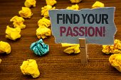 Writing Note Showing  Find Your Passion Motivational Call. Business Photo Showcasing Encourage Peopl poster