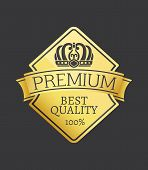 100 Quality Premium Exclusive Best Choice Golden Label With Monochrome Crown, Gold Seal Isolated On  poster