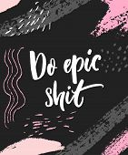 Do Epic Shit. Motivational Print, Brush Lettering Design For Apparel And Posters. Handwritten Text O poster