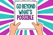 Word Writing Text Go Beyond What S Is Possible. Business Concept For Do Bigger Things You Can Reach  poster