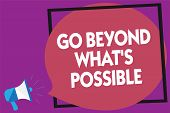 Text Sign Showing Go Beyond What S Is Possible. Conceptual Photo Do Bigger Things You Can Reach Drea poster